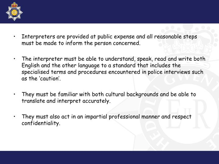 Interpreters are provided at public expense and all reasonable steps must be made to inform the person concerned.