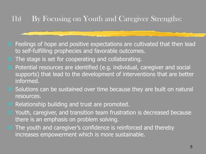 1b)	By Focusing on Youth and Caregiver Strengths: