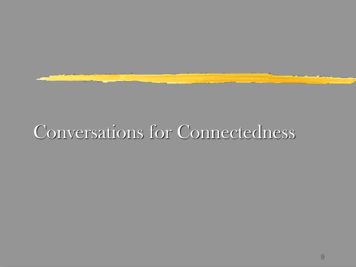 Conversations for Connectedness