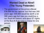 wanted dead or alive the young pretender
