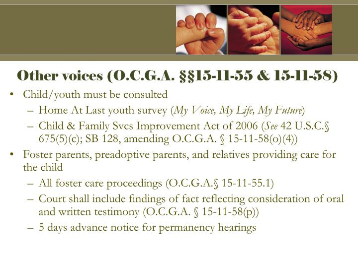Other voices (O.C.G.A. §§15-11-55 & 15-11-58)