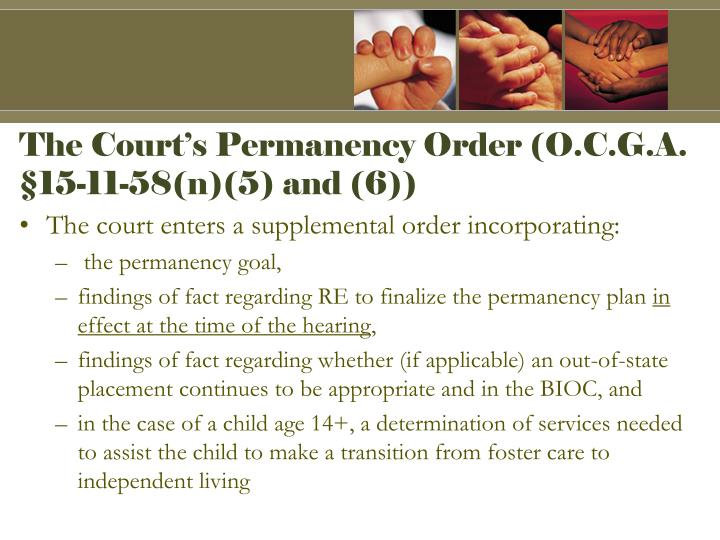 The Court's Permanency Order (O.C.G.A. §15-11-58(n)(5) and (6))