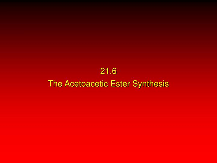 21 6 the acetoacetic ester synthesis