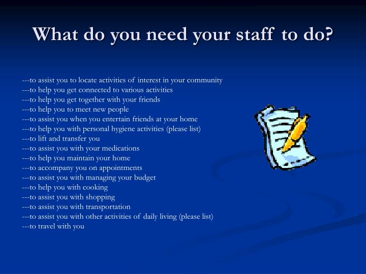 What do you need your staff to do?