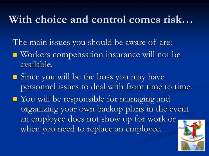 With choice and control comes risk…