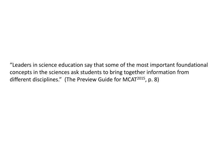 """""""Leaders in science education say that some of the most important foundational concepts in the sciences ask students to bring together information from different disciplines.""""  (The Preview Guide for MCAT"""