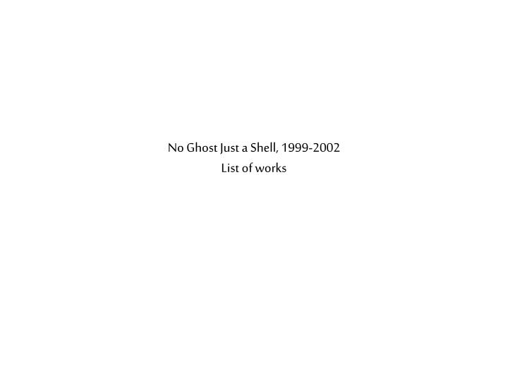 no ghost just a shell 1999 2002 list of works