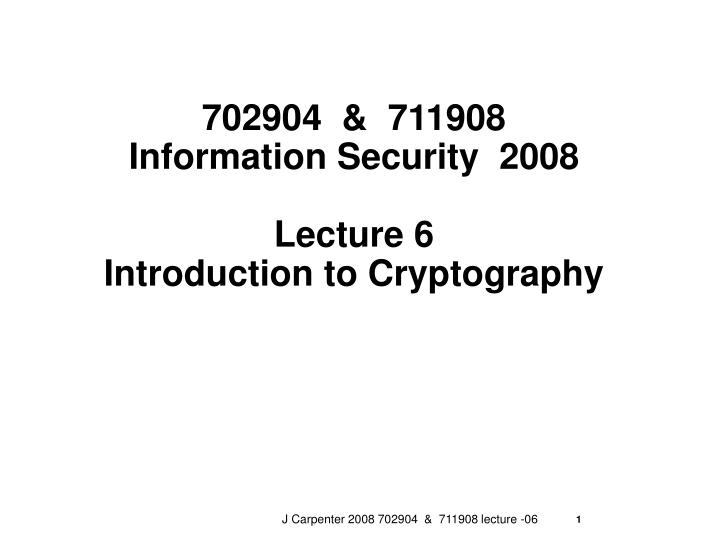 702904 711908 information security 2008 lecture 6 introduction to cryptography