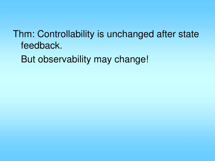 Thm: Controllability is unchanged after state feedback.