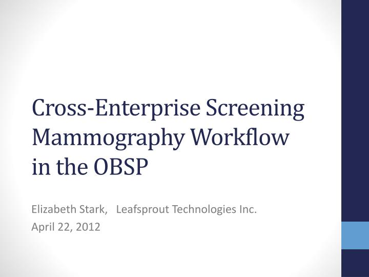 Cross enterprise screening mammography workflow in the obsp