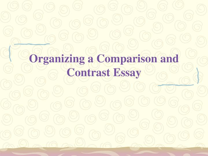 organizing a compare and contrast essay Compare and contrast essay writing for an a+ grade is easier than you  you  can organize these into categorized lists, but then you have to go.