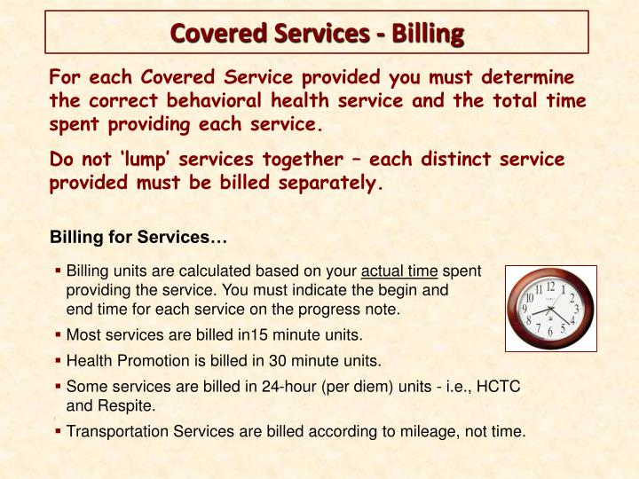 For each Covered Service provided you must determine the correct behavioral health service and the total time spent providing each service.
