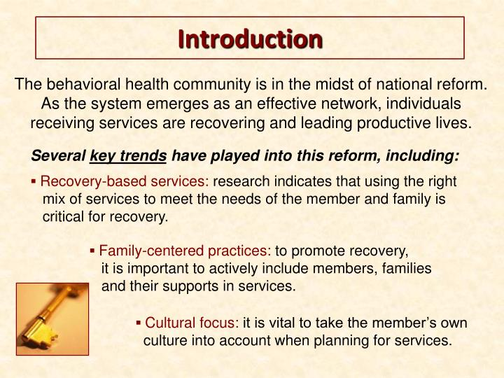 The behavioral health community is in the midst of national reform. As the system emerges as an effective network, individuals receiving services are recovering and leading productive lives.