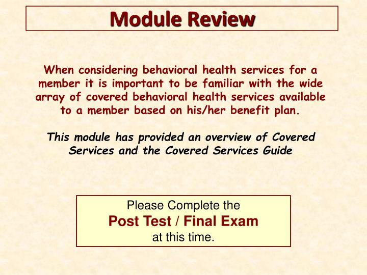 When considering behavioral health services for a member it is important to be familiar with the wide array of covered behavioral health services available to a member based on his/her benefit plan.