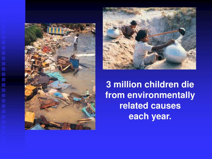3 million children die from environmentally related causes