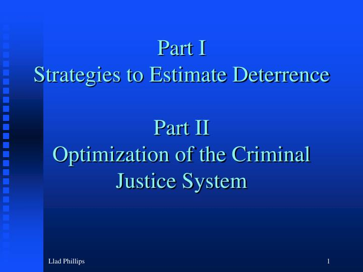 part i strategies to estimate deterrence part ii optimization of the criminal justice system n.
