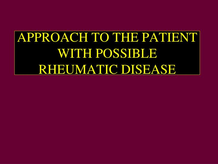 approach to the patient with possible rheumatic disease n.