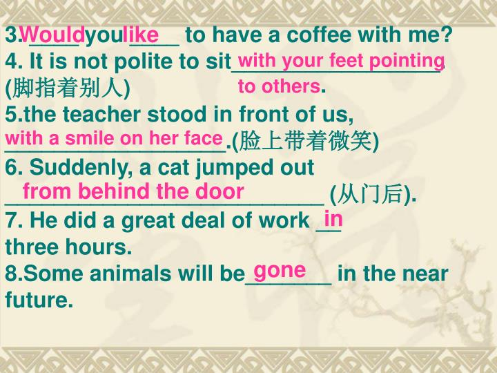 3. ____ you ____ to have a coffee with me? 4. It is not polite to sit_________________.     (