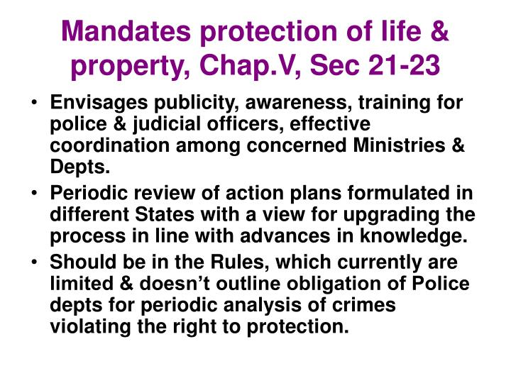 Mandates protection of life & property, Chap.V, Sec 21-23