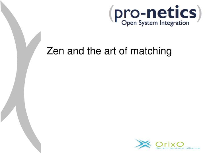 Zen and the art of matching