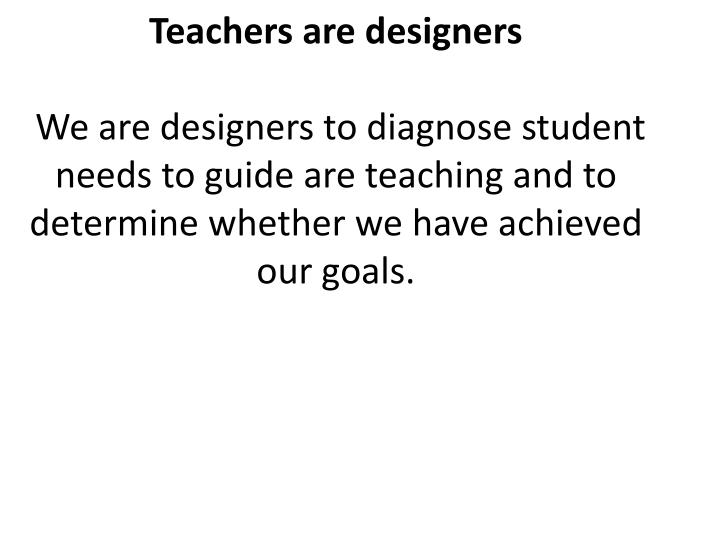 Teachers are designers