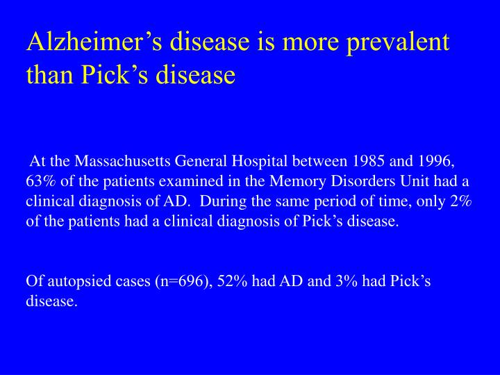 Alzheimer's disease is more prevalent than Pick's disease