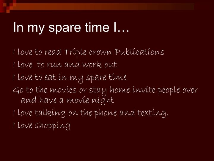 In my spare time I…