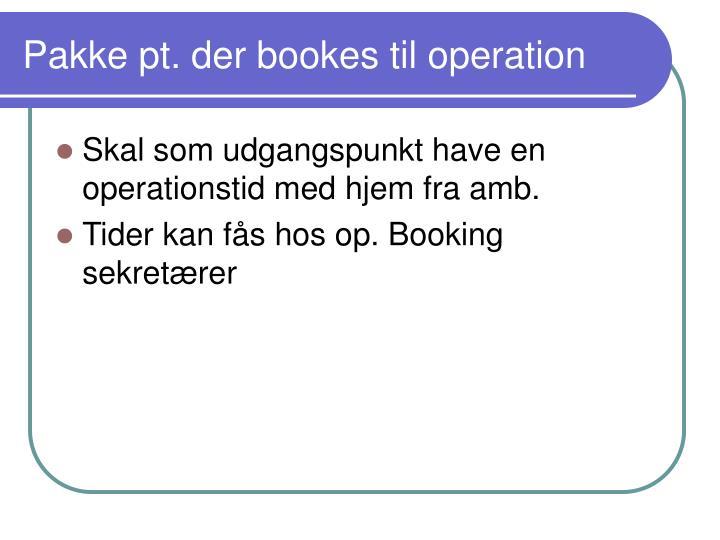 Pakke pt. der bookes til operation
