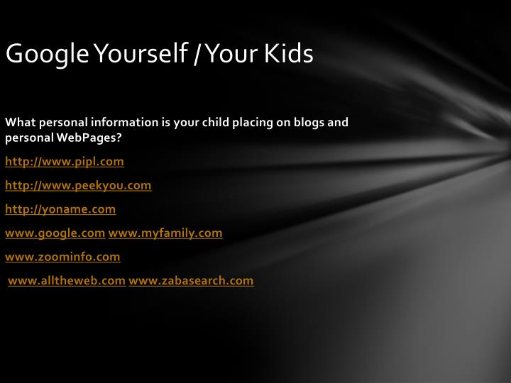Google Yourself / Your Kids
