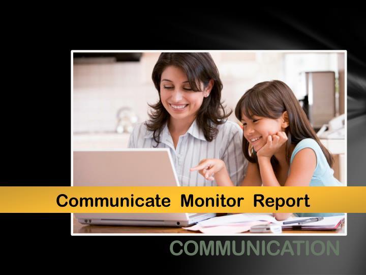 Communicate  Monitor  Report