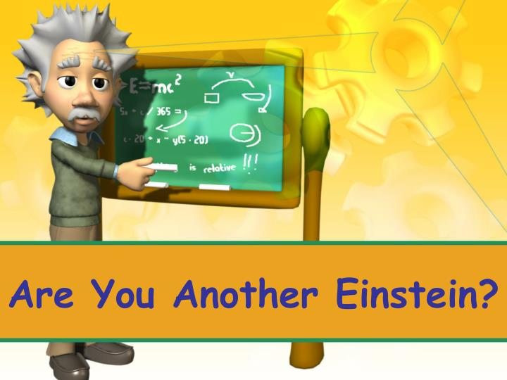 Are you another einstein