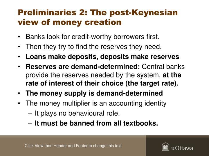 Preliminaries 2: The post-Keynesian view of money creation