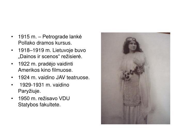 1915 m. – Petrograde lankė Pollako dramos kursus.