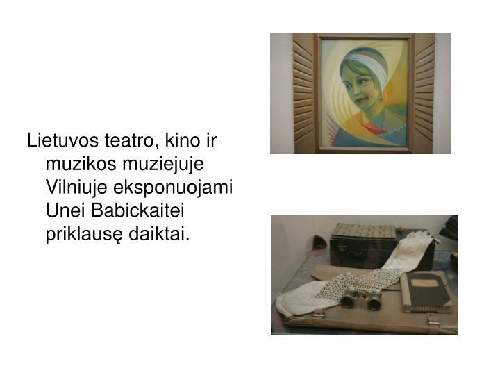 Lietuvos teatro, kino ir muzikos muziejuje Vilniuje eksponuojami Unei Babickaitei priklausę daiktai.
