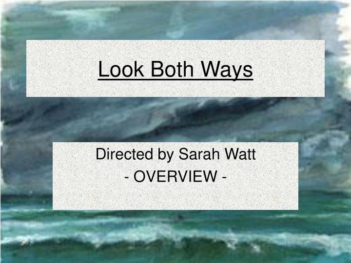 english essays on look both ways Unfortunately, i only have essays for texts i am studying this year, which include a man for all seasons, the secret river and look both ways (film) logged rosie.