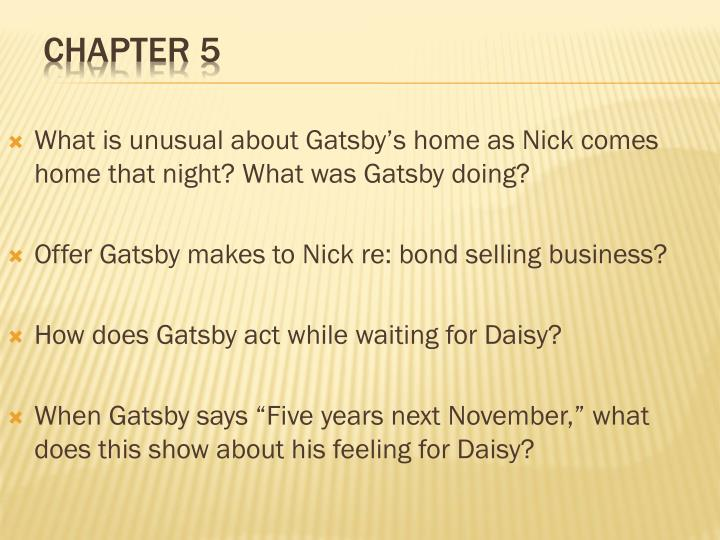 What is unusual about Gatsby's home as Nick comes home that night? What was Gatsby doing?