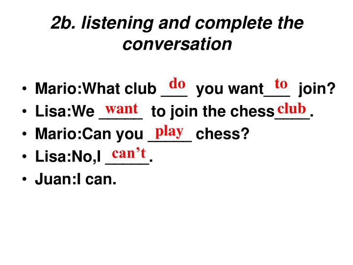 2b. listening and complete the conversation