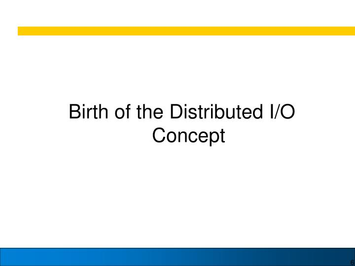 Birth of the Distributed I/O Concept