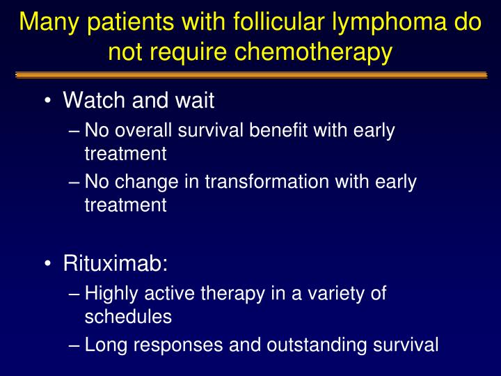 Many patients with follicular lymphoma do not require chemotherapy