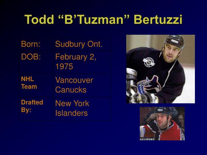 """Todd """"B'Tuzman"""" Bertuzzi"""
