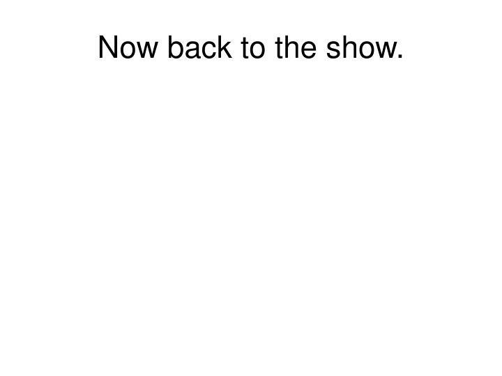 Now back to the show.