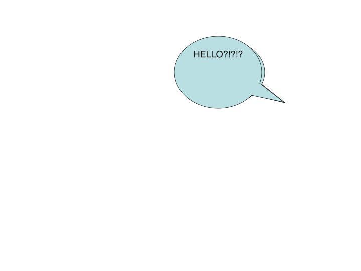 HELLO?!?!?