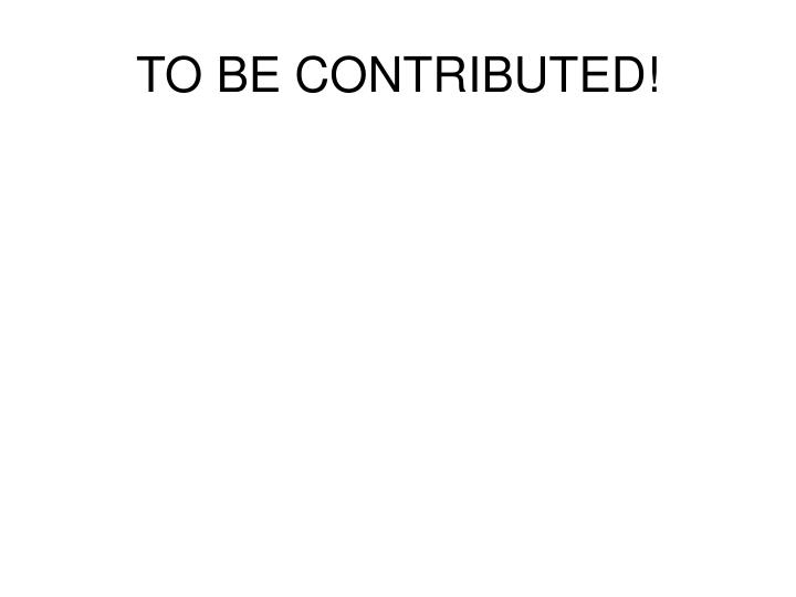 TO BE CONTRIBUTED!