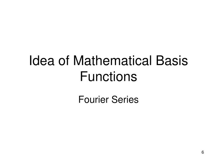Idea of Mathematical Basis Functions