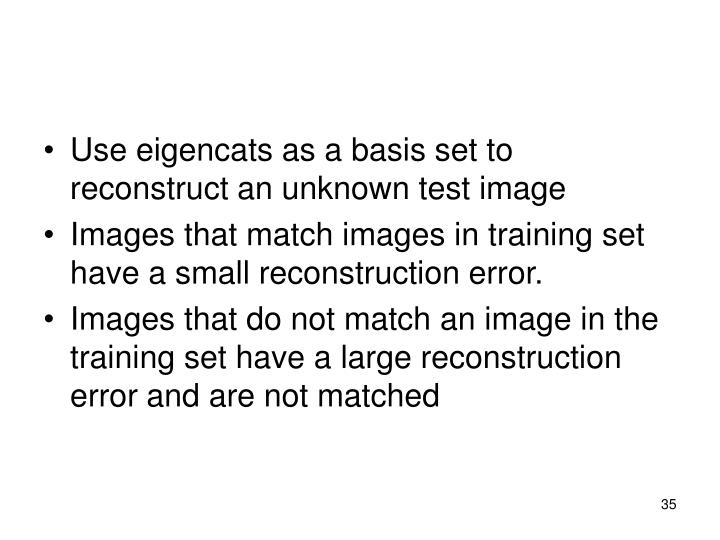 Use eigencats as a basis set to reconstruct an unknown test image
