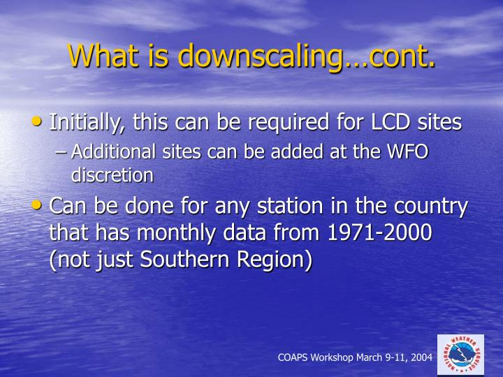 What is downscaling…cont.
