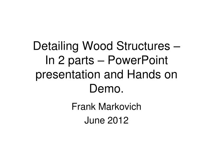 detailing wood structures in 2 parts powerpoint presentation and hands on demo n.