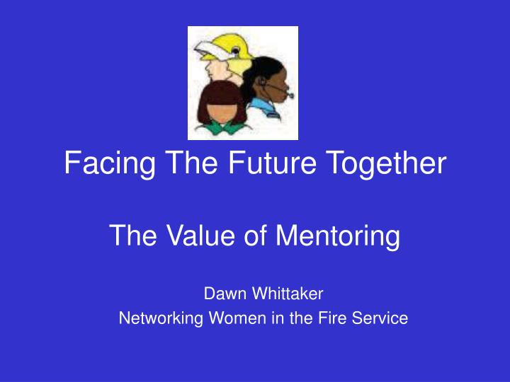 facing the future together the value of mentoring n.