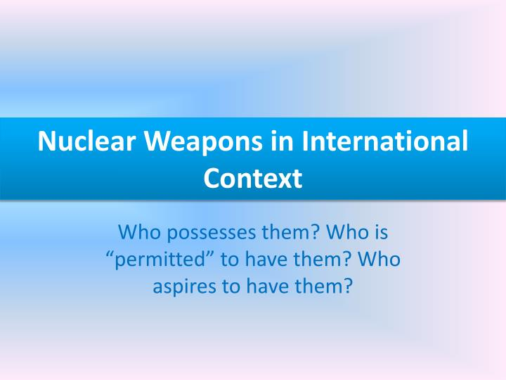 nuclear weapons in international context n.