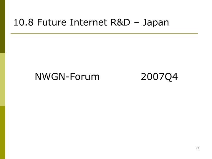 10.8 Future Internet R&D – Japan